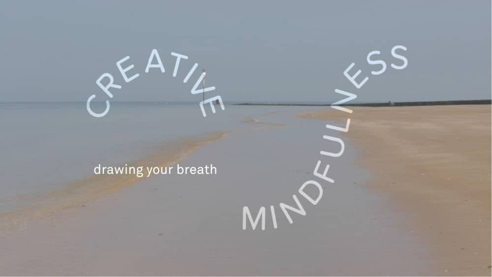 Turner Contemporary's Drawing Your Breath Creative Mindfulness Activity