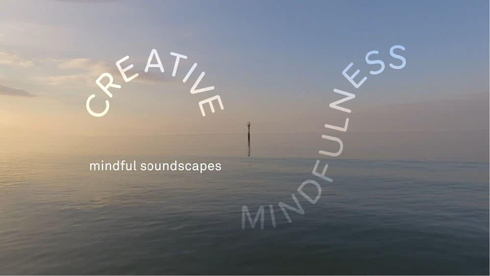 Turner Contemporary's Mindful Soundscapes Creative Mindfulness Activity